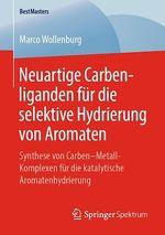 Neuartige Carbenliganden für die selektive Hydrierung von Aromaten  - Marco Wollenburg