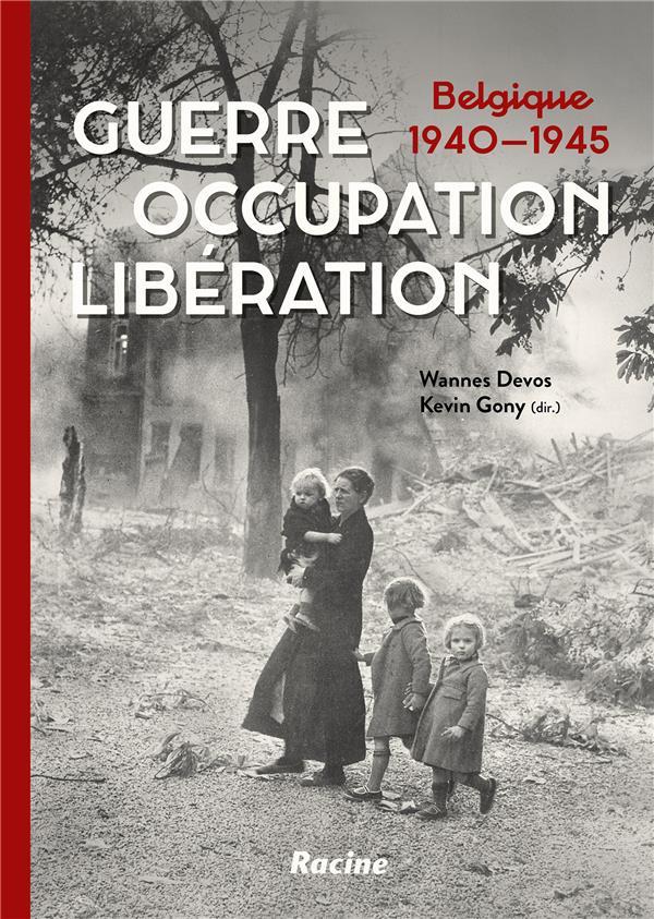 Guerre, occupation, libération ; Belgique, 1940-1945