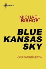 Blue Kansas Sky  - Michael Bishop