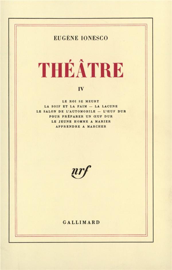 théâtre t.4 ; le roi se meurt ; la soif et la faim - la lacune  ; le salon de l'automobile - l'oeuf dur ; pour praparer un oeuf dur ; le jeune homme à marier ; apprendre à marcher