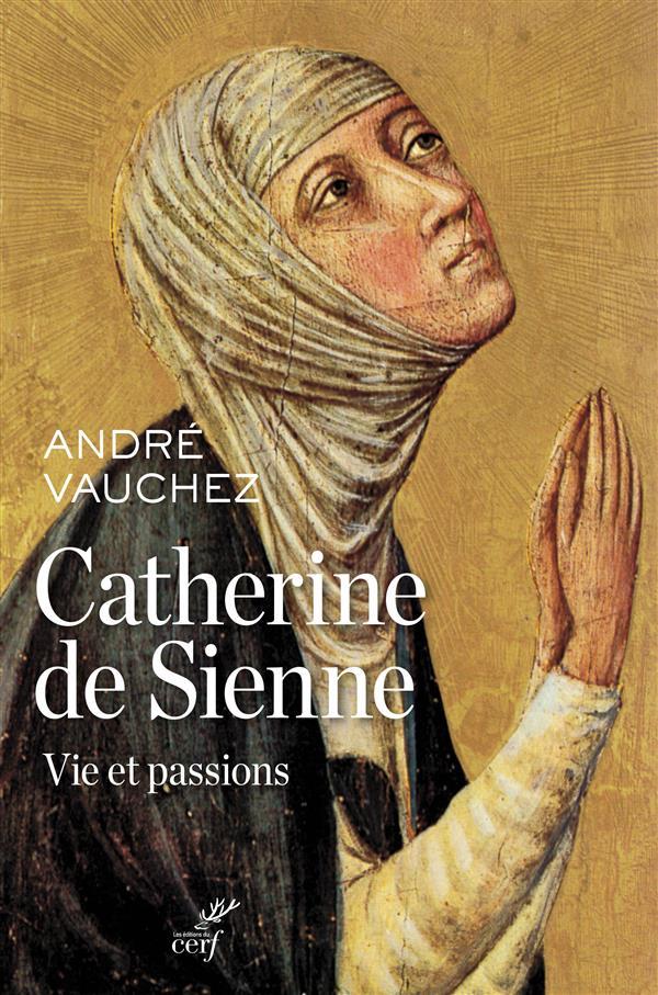 CATHERINE DE SIENNE  -  VIE ET PASSIONS