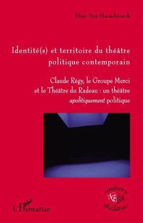 Identité(s) et territoire du théâtre politique contemporain ; Claude Regy, le Groupe Merci et le Théâtre du Radeau ; un théâtre apolitiquement correct