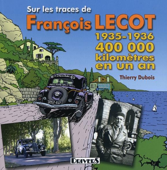 Sur les traces de francois lecot ; 400000kms en 1 an, 1935-1936