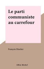 Vente Livre Numérique : Le parti communiste au carrefour  - François Hincker