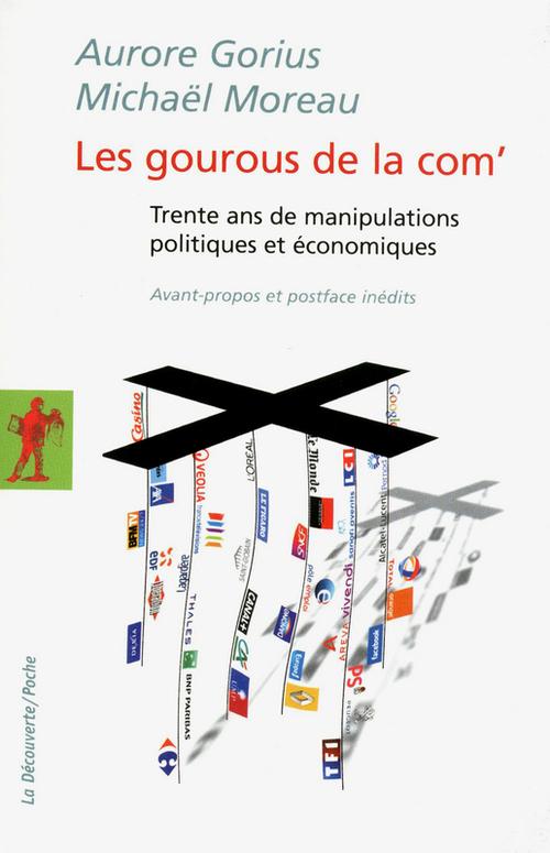 Les gourous de la com' ; trente ans de manipulations politiques et économiques