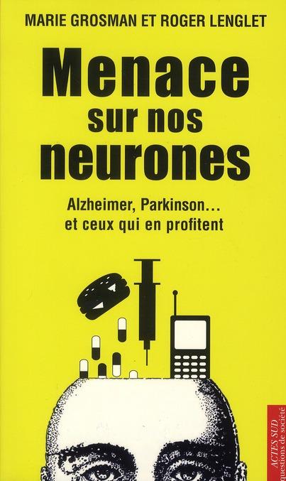 Menace sur nos neurones ; Alzheimer, Parkinson... et ceux qui en profitent
