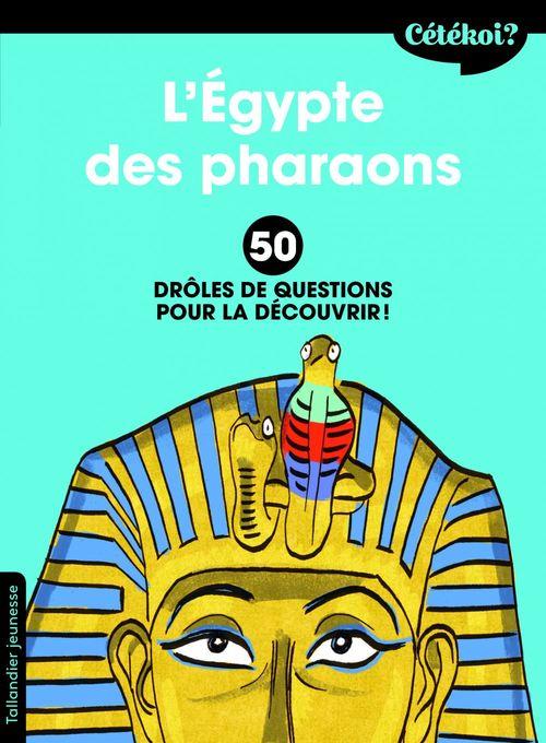 Cétékoi ? ; l'Egypte des pharaons ; 50 drôles de questions pour la découvrir !