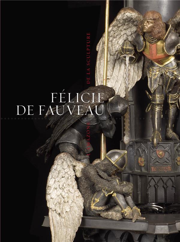 Félicie de Fauveau ; l'amazone de la sculpture