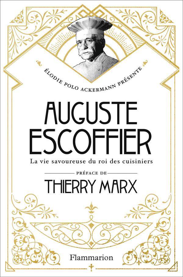 Auguste Escoffier ; la vie savoureuse du roi des cuisiniers