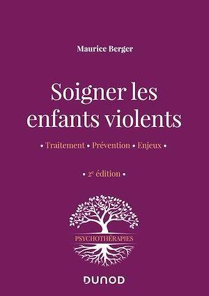 Soigner les enfants violents : traitement, prévention, enjeux (2e édition)