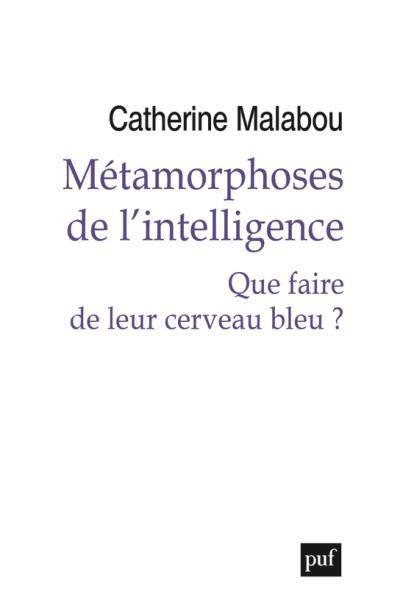 Métamorphoses de l'intelligence ; que faire de leur cerveau bleu ?
