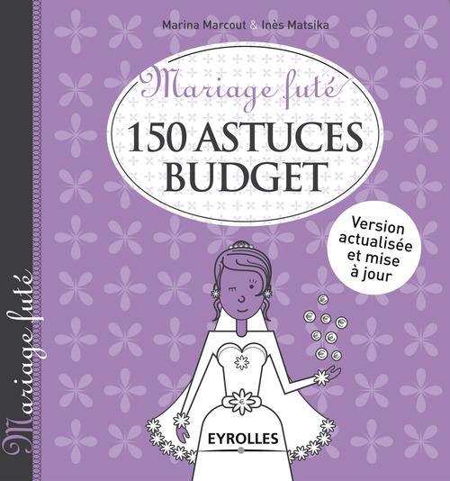 Mariage futé ; 150 astuces budget