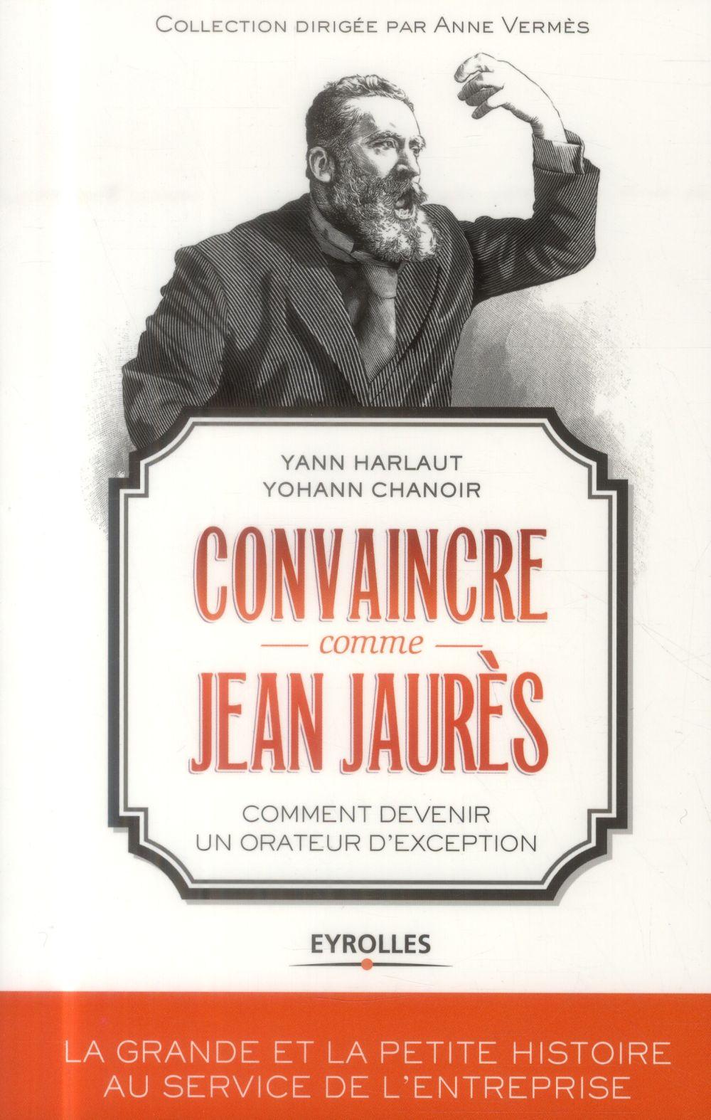 Convaincre comme Jean Jaures ; comment devenir un orateur d'exception