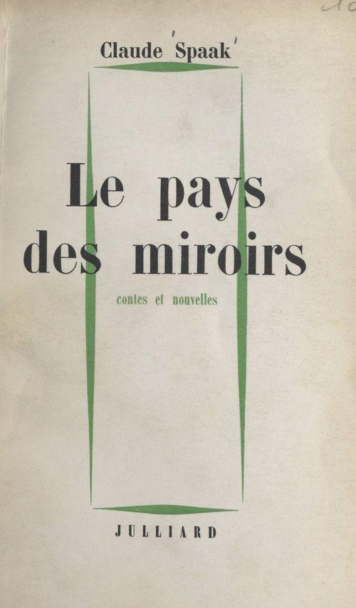 Le pays des miroirs  - Claude Spaak