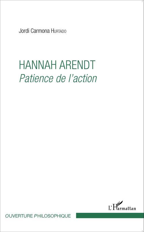 Hannah Arendt ; patience de l'action
