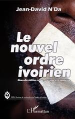 Le nouvel ordre ivoirien (nouvelle édition revue, corrigée et complétée)  - Jean-David N'Da