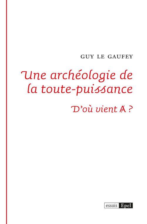 Une archeologie de la toute puissance ; d'où vient A ?