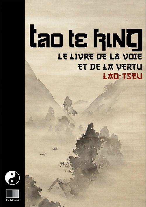 Tao Te King. Le livre de la Voie et de la Vertue.