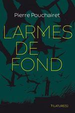 Vente EBooks : Larmes de fond  - Pierre POUCHAIRET