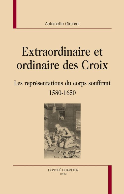 Extraordinaire et ordinaire des Croix ; les représentations du corps souffrant 1580-1650