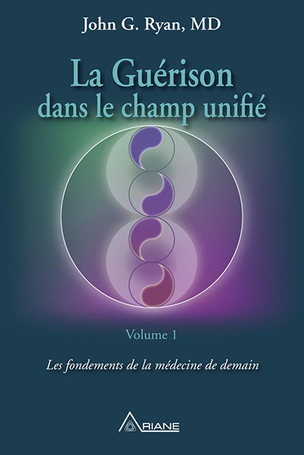 La guérison dans le champ unifié, Volume 1
