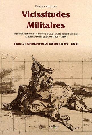 Vicissitudes militaires t.1 ; grandeur et déchéance (1807-1815)