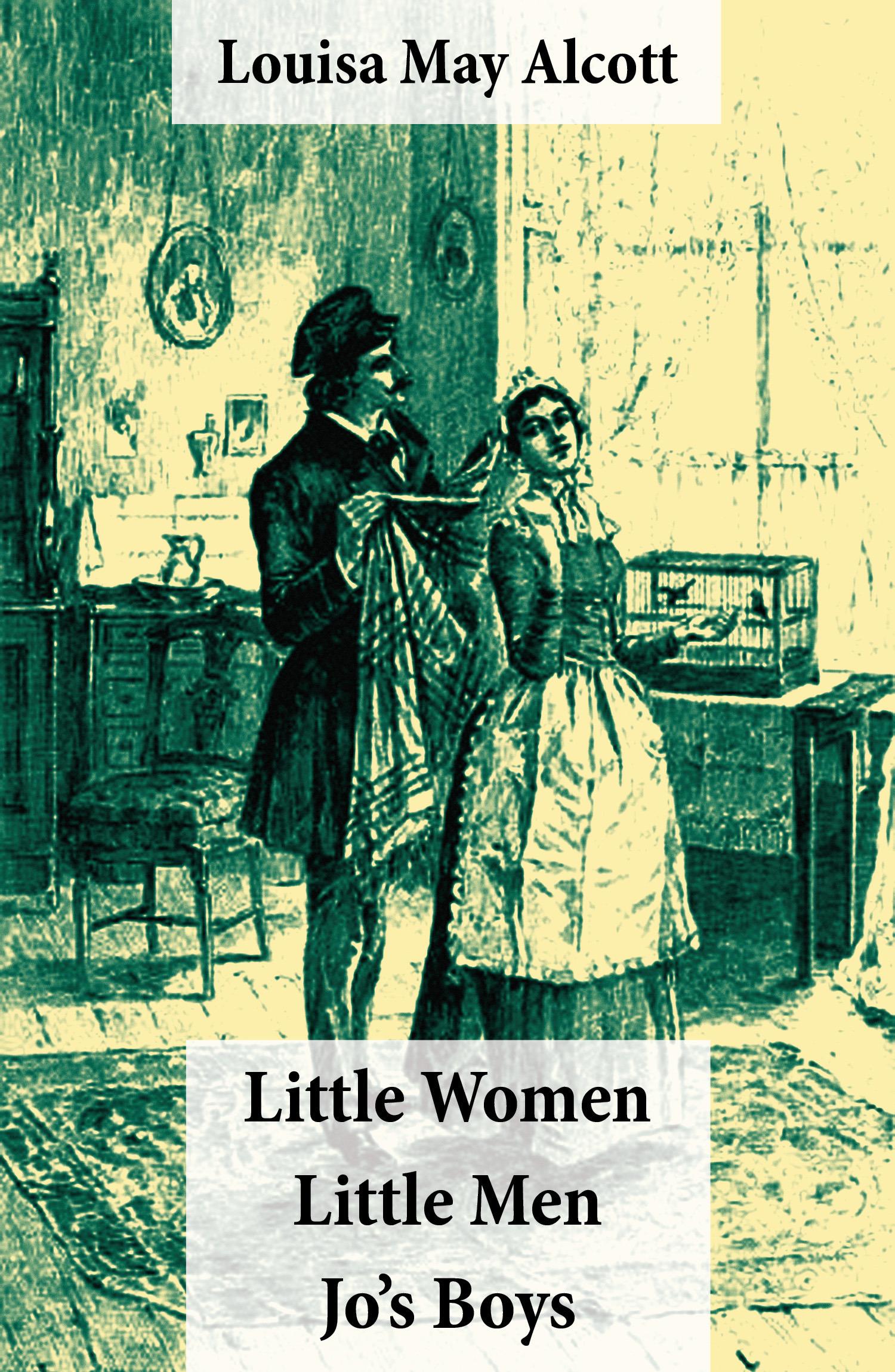 Little Women (includes Good Wives) + Little Men + Jo´s Boys (3 Unabridged Classics with over 200 original illustrations)