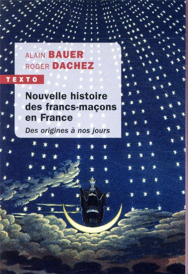 nouvelle histoire des francs-maçons en France ; des origines à nos jours