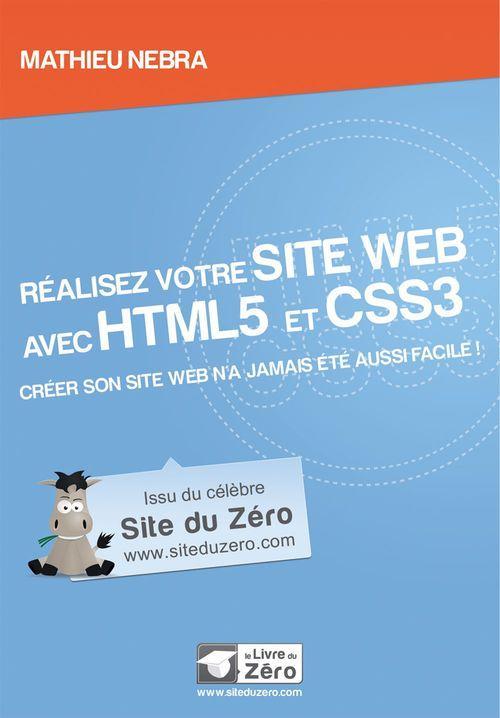 Réalisez votre site web avec HTML5 et CSS3 ; créer son site web n'a jamais été aussi facile !