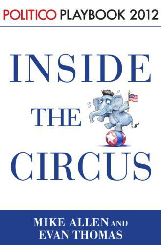 Inside the Circus--Romney, Santorum and the GOP Race: Playbook 2012 (P