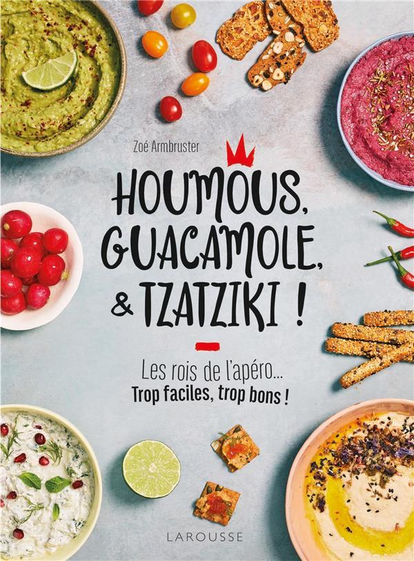 Houmous, guacamole, & tzatziki ! ; les rois de l'apéro... trop faciles, trop bons !
