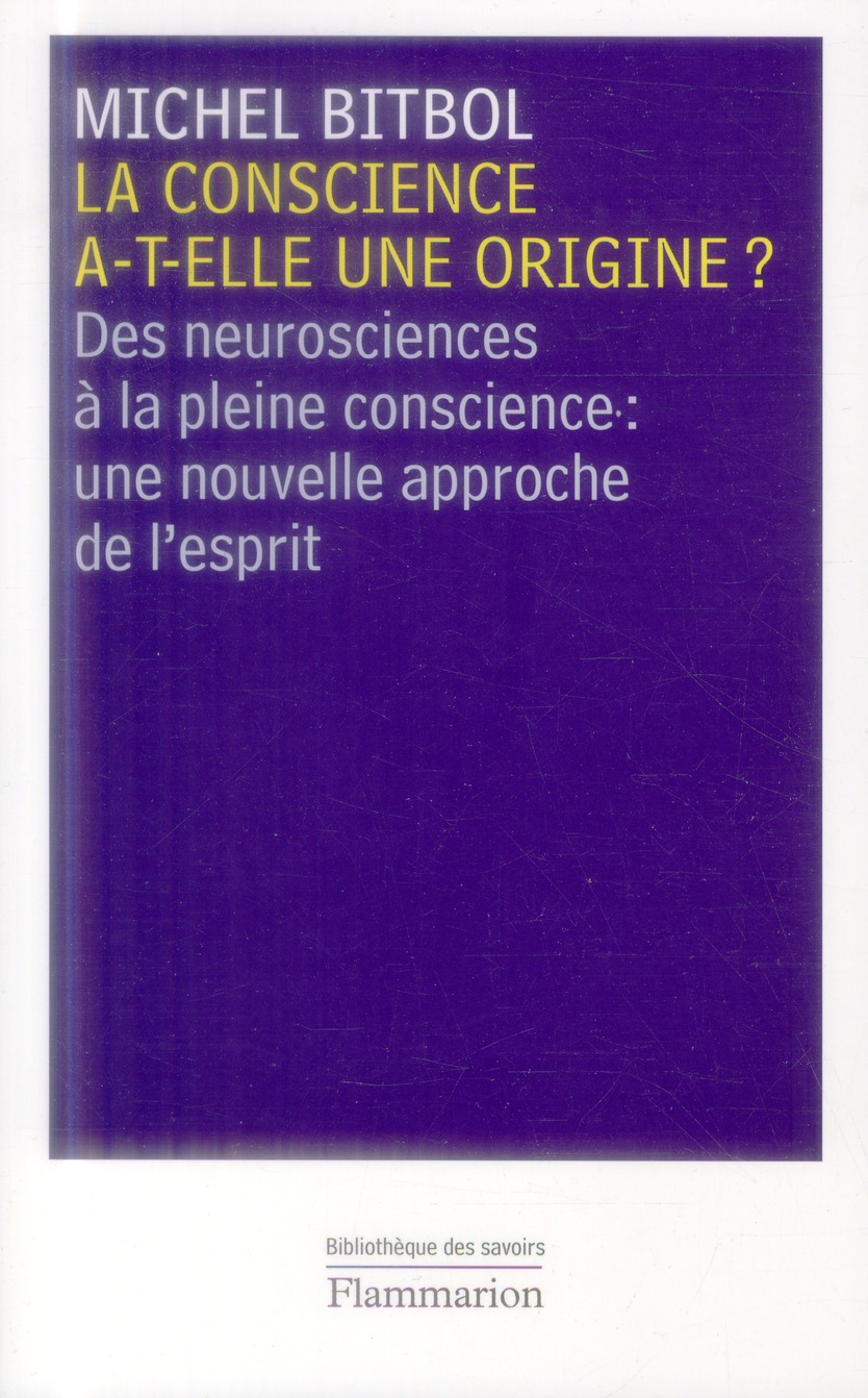 La conscience a-t-elle une origine ? des neurosciences à la pleine conscience : une nouvelle approche de l'esprit