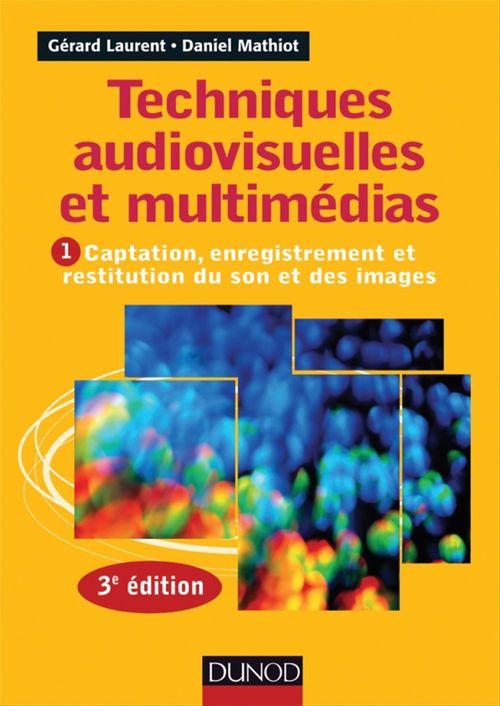 Techniques audiovisuelles et multimédia t.1 ; captation, enregistrement et restitution du son et des images (3e édition)