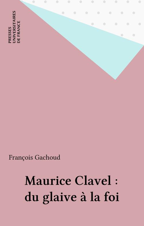 Maurice clavel. du glaive a la foi