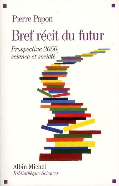 Bref Recit Du Futur ; Prospective 2050 ; Science Et Societe