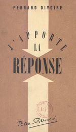 J'apporte la réponse  - Fernand Divoire
