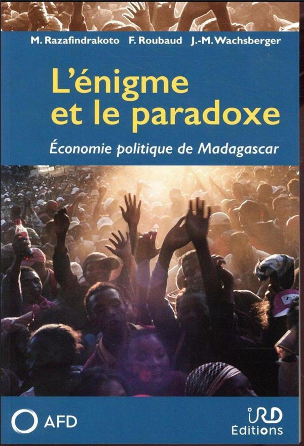 L'énigme et le paradoxe ; économie politique de Madagascar