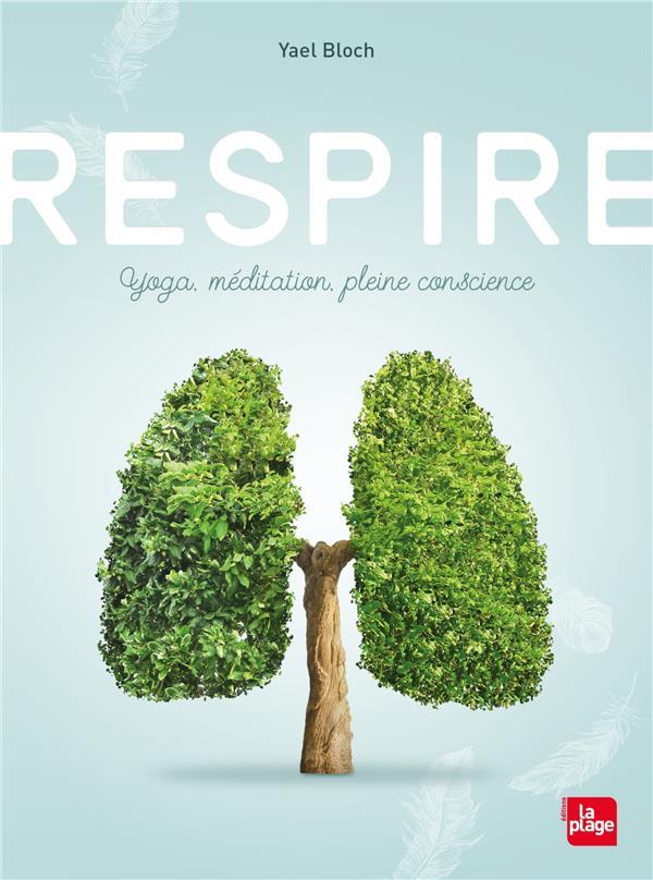 Respire ; yoga, méditation, pleine conscience