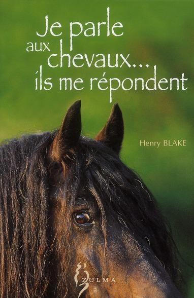Je Parle Aux Chevaux... Ils Me Repondent