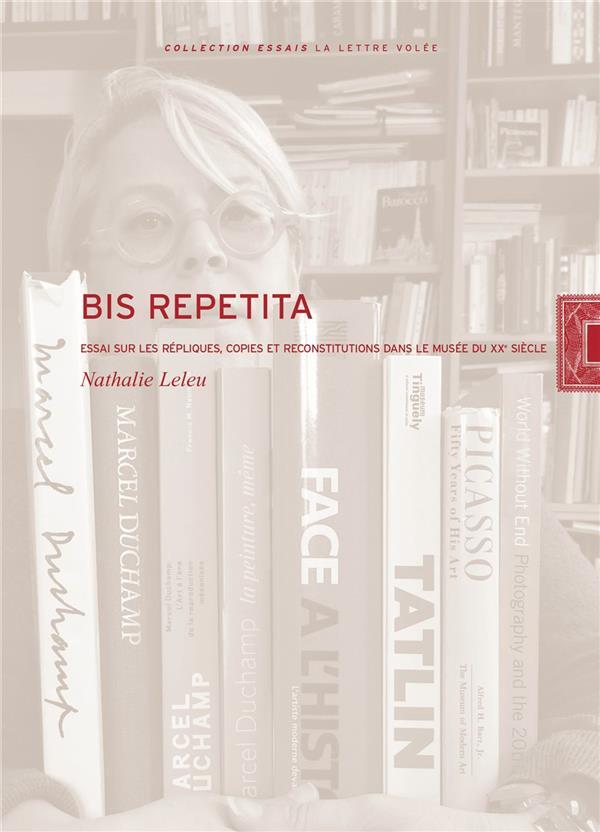 Bis repetita ; essai sur les répliques, copies et reconstructions dans le musée du XXe siècle