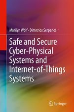 Safe and Secure Cyber-Physical Systems and Internet-of-Things Systems  - Marilyn Wolf - Dimitrios Serpanos