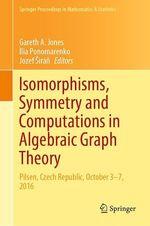 Isomorphisms, Symmetry and Computations in Algebraic Graph Theory  - Gareth A. Jones - Ilia Ponomarenko - Jozef Sirán