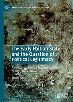 The Early Haitian State and the Question of Political Legitimacy  - James Forde