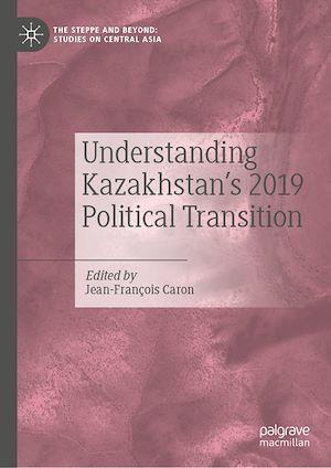 Understanding Kazakhstan's 2019 Political Transition
