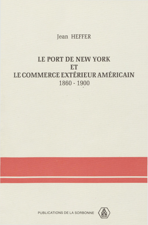 Le port de New York et le commerce extérieur américain ; 1860-1900
