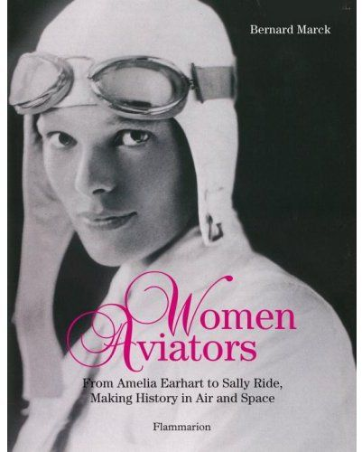 women aviators ; from Amelia Earhart to Sally Ride, making history in air and space
