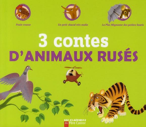 3 contes d'animaux rusés : poule rousse ; un petit chacal très malin ; la plus mignonne des petites souris