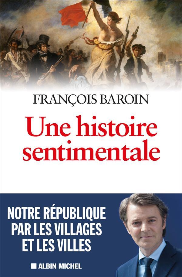 UNE HISTOIRE SENTIMENTALE  -  NOTRE REPUBLIQUE PAR LES VILLAGES ET LES VILLES