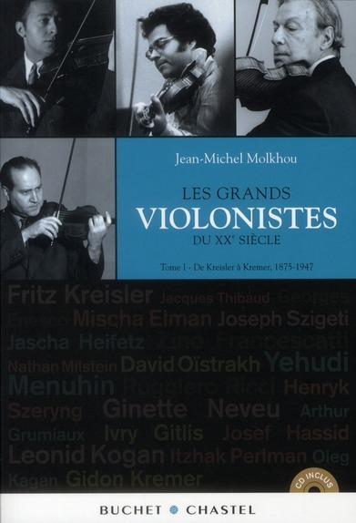 Grands Violonistes Du Xxe Siecle T.1 ; De Kreisler A Kremer, 1875-1947