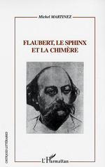 Vente Livre Numérique : FLAUBERT, LE SPHINX ET LA CHIMÈRE  - Michel Martinez